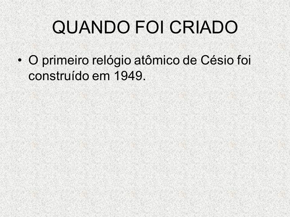 fa0724ebbe1 5 QUANDO FOI CRIADO O primeiro relógio atômico de Césio foi construído em  1949.