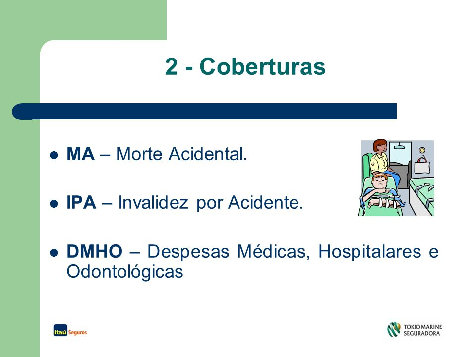 2 - Coberturas MA – Morte Acidental. IPA – Invalidez por Acidente.