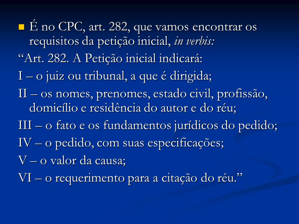 É no CPC, art. 282, que vamos encontrar os requisitos da petição inicial, in verbis: