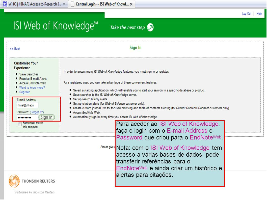 Para aceder ao ISI Web of Knowledge, faça o login com o E-mail Address e Password que criou para o EndNoteWeb.