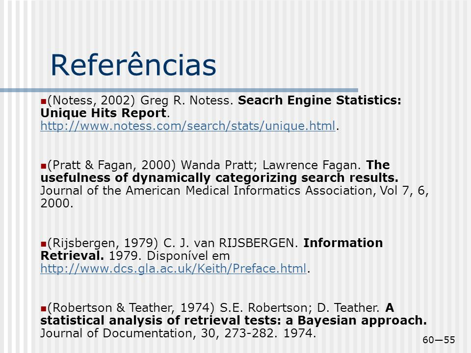 Referências (Notess, 2002) Greg R. Notess. Seacrh Engine Statistics: Unique Hits Report. http://www.notess.com/search/stats/unique.html.