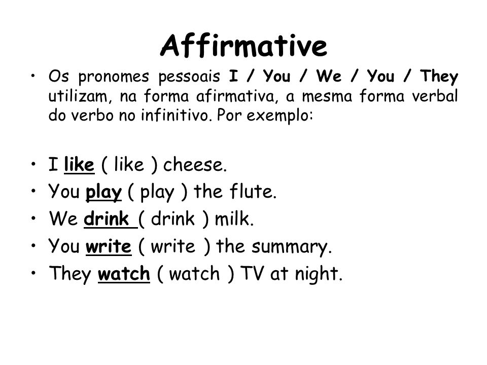 Affirmative I like ( like ) cheese. You play ( play ) the flute.