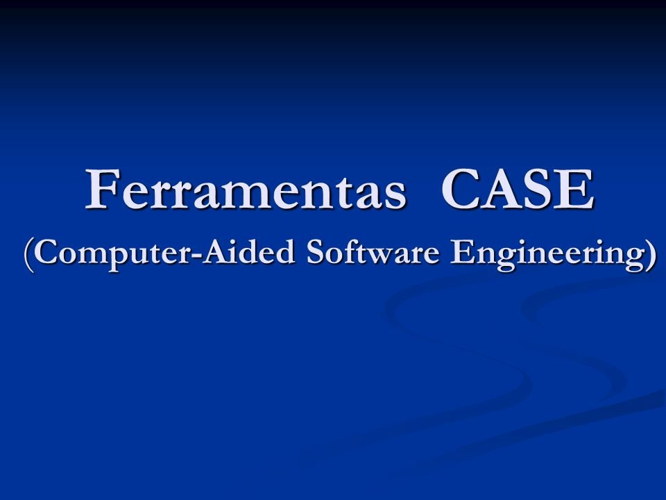 Ferramentas CASE (Computer-Aided Software Engineering)