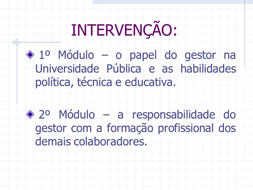 INTERVENÇÃO: 1º Módulo – o papel do gestor na Universidade Pública e as habilidades política, técnica e educativa.