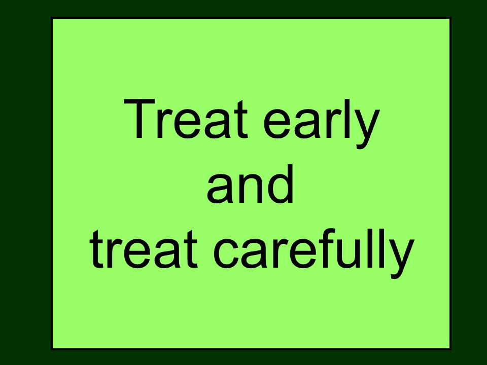 Treat early and treat carefully