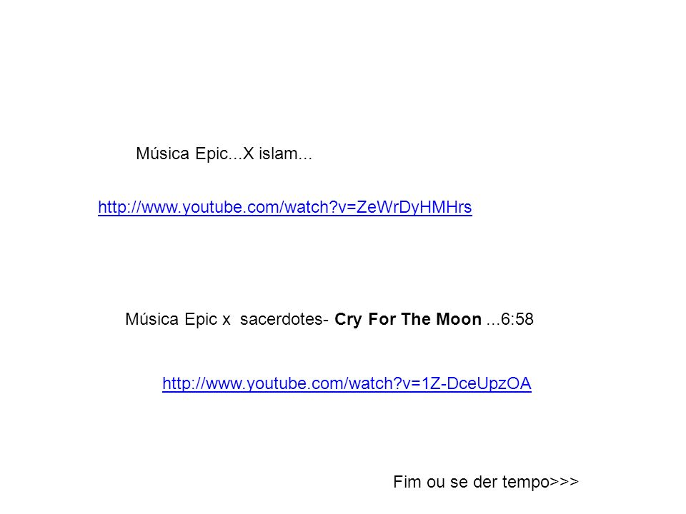 Música Epic...X islam... http://www.youtube.com/watch v=ZeWrDyHMHrs. Música Epic x sacerdotes- Cry For The Moon ...6:58.