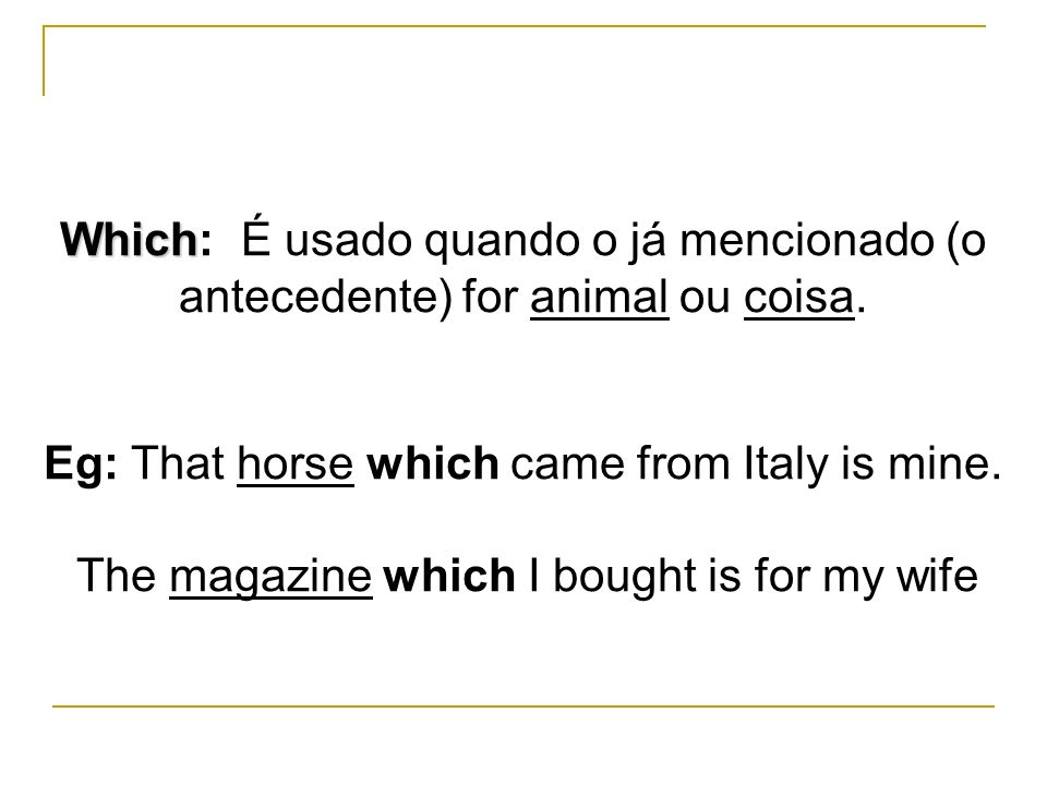 Eg: That horse which came from Italy is mine.