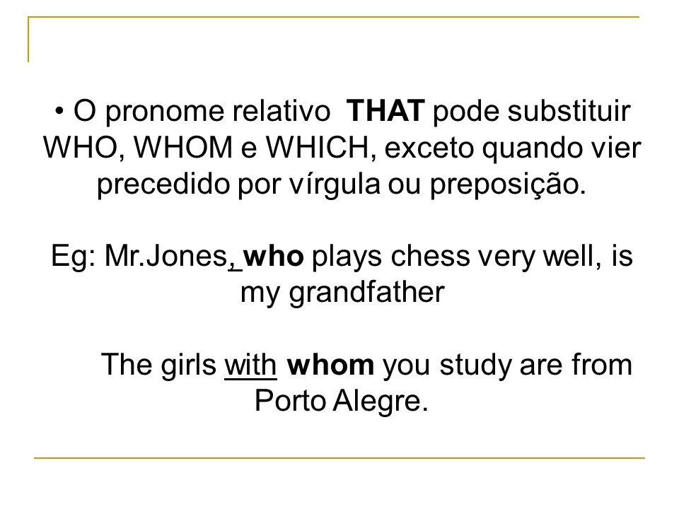 Eg: Mr.Jones, who plays chess very well, is my grandfather