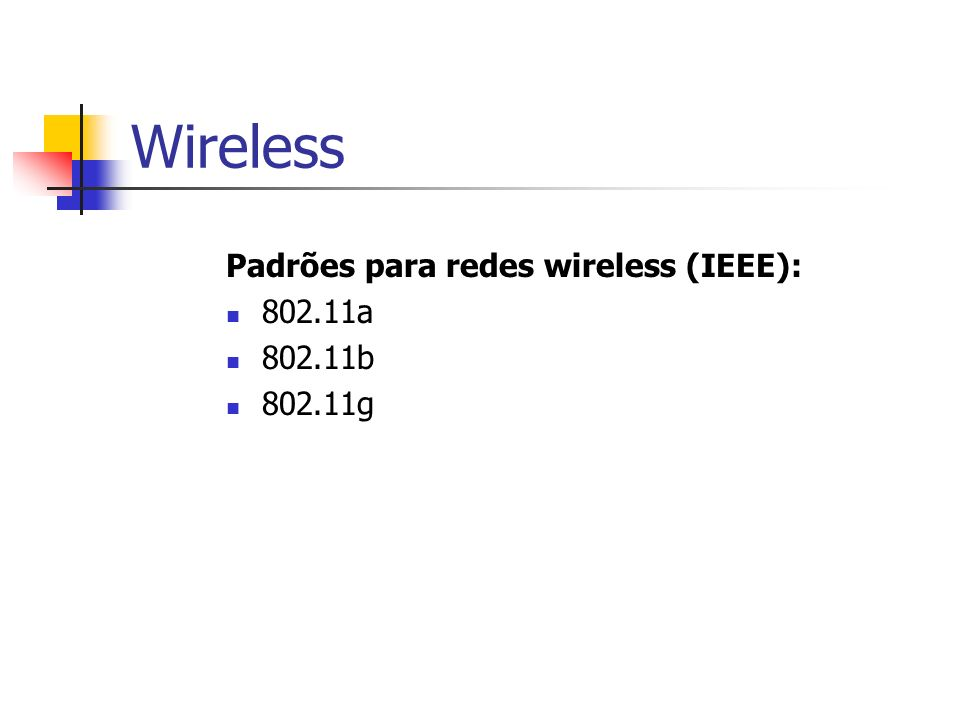 Wireless Padrões para redes wireless (IEEE): 802.11a 802.11b 802.11g