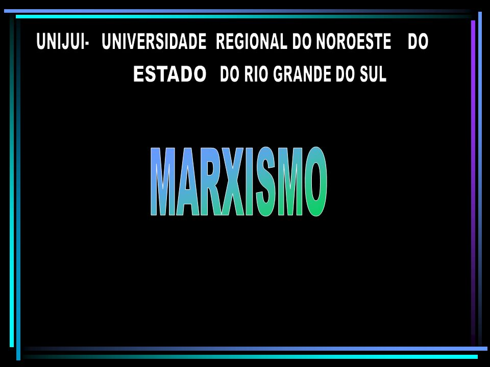 MARXISMO UNIJUI- UNIVERSIDADE REGIONAL DO NOROESTE DO ESTADO