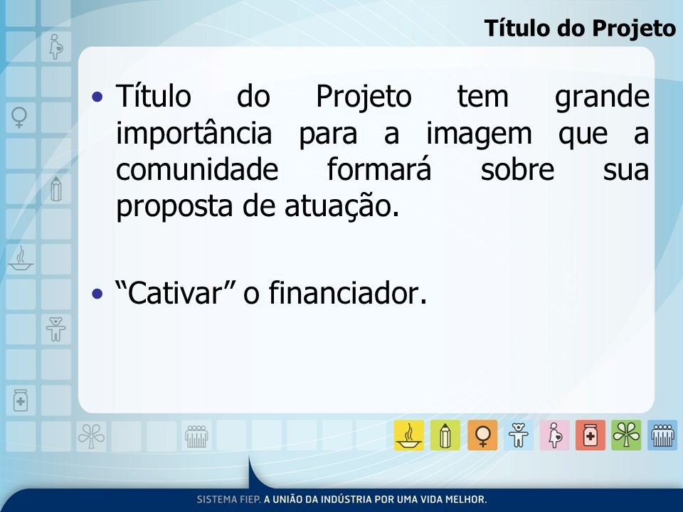 Cativar o financiador.
