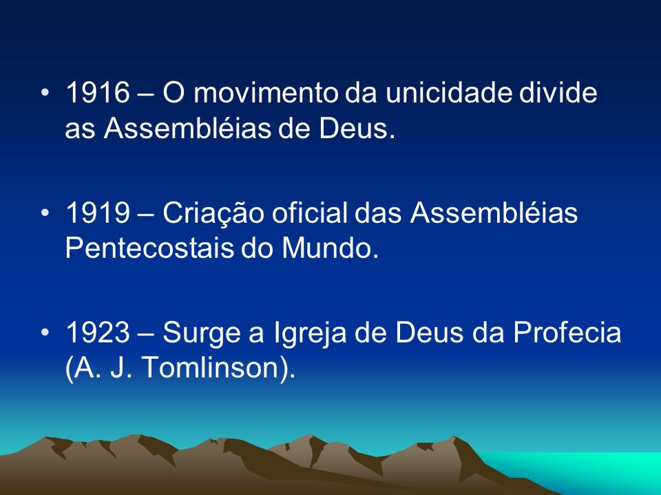 1916 – O movimento da unicidade divide as Assembléias de Deus.