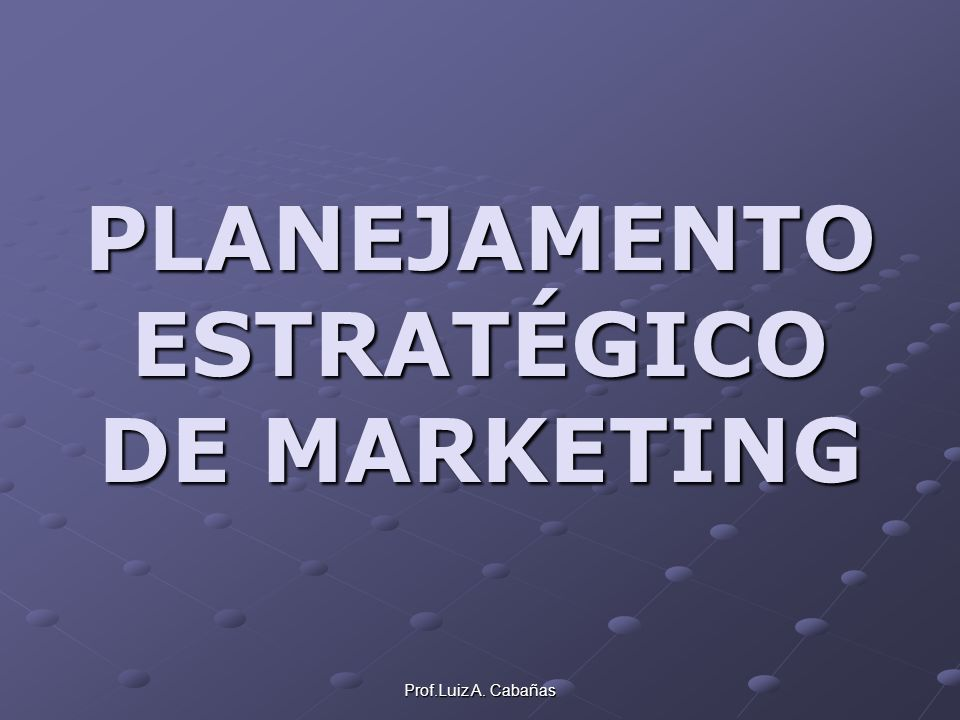 PLANEJAMENTO ESTRATÉGICO DE MARKETING