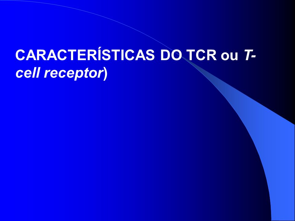 CARACTERÍSTICAS DO TCR ou T-cell receptor)