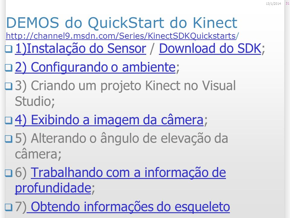 DEMOS do QuickStart do Kinect http://channel9. msdn