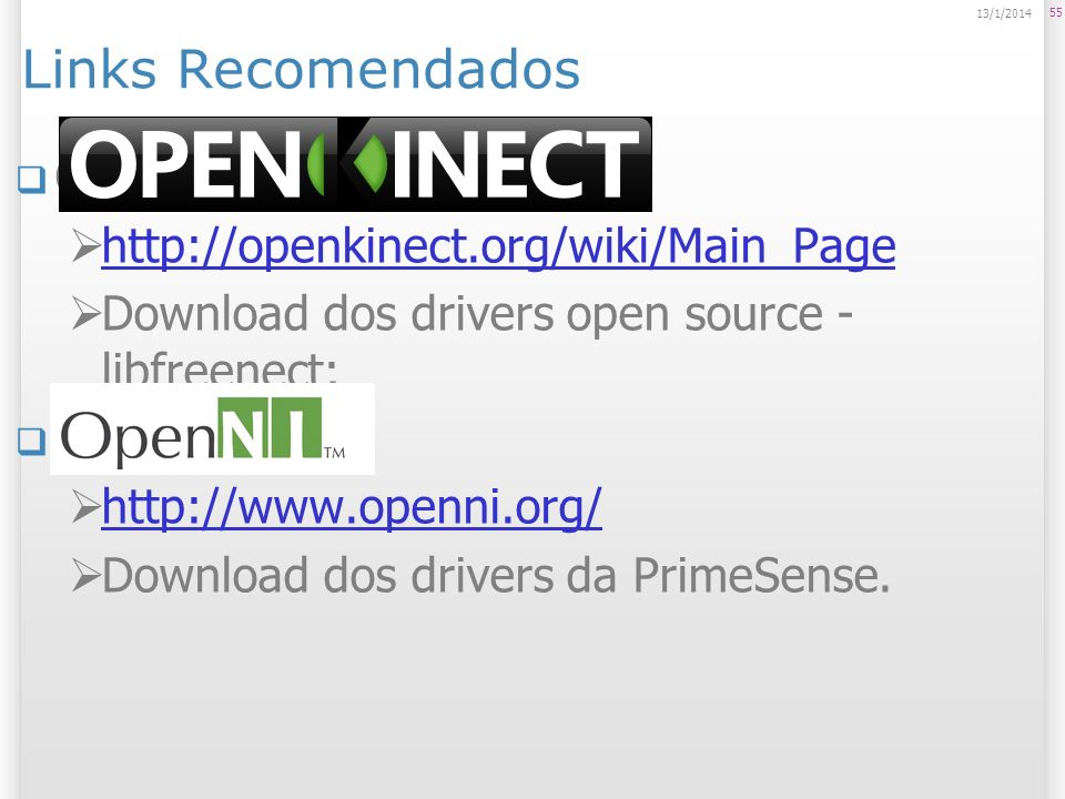 Links Recomendados OpenKinect: http://openkinect.org/wiki/Main_Page