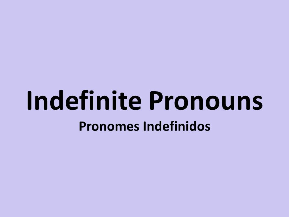 Indefinite Pronouns Pronomes Indefinidos
