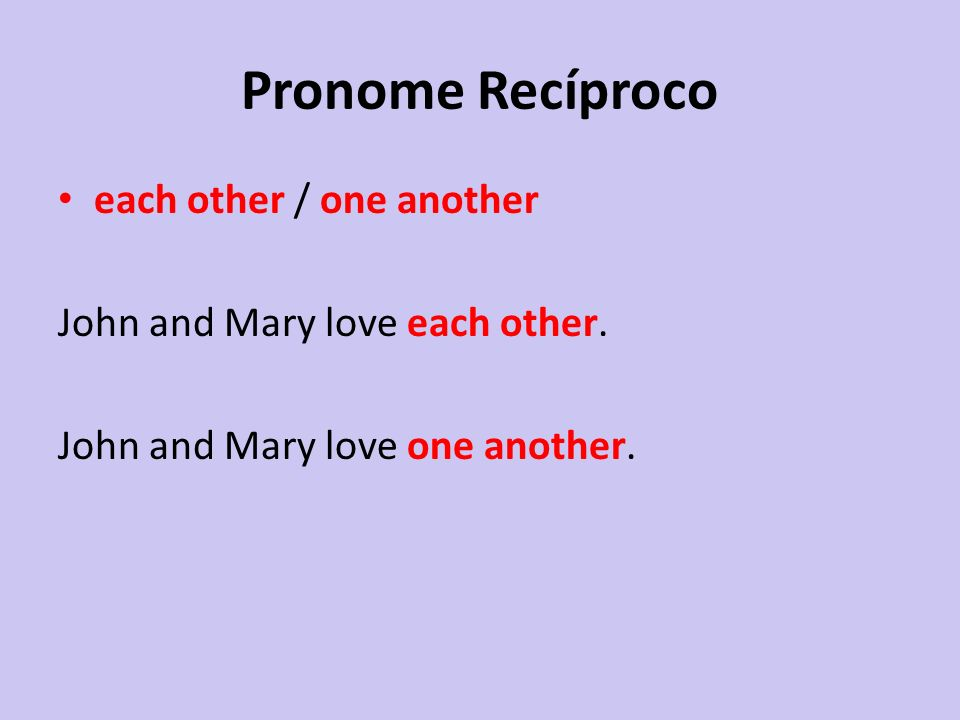 Pronome Recíproco each other / one another