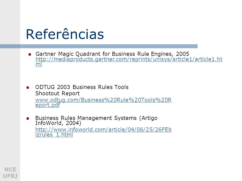 Referências Gartner Magic Quadrant for Business Rule Engines, 2005 http://mediaproducts.gartner.com/reprints/unisys/article1/article1.html.