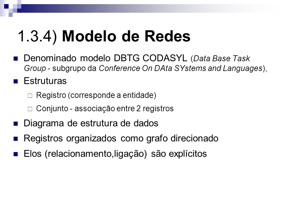 1.3.4) Modelo de Redes Denominado modelo DBTG CODASYL (Data Base Task Group - subgrupo da Conference On DAta SYstems and Languages),