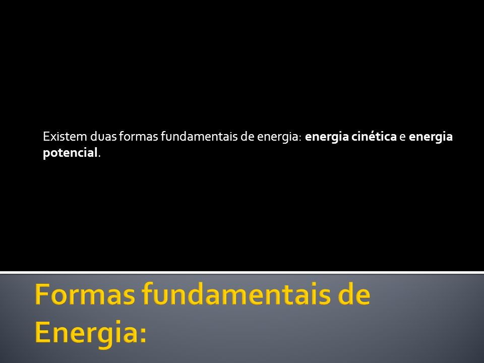 Formas fundamentais de Energia: