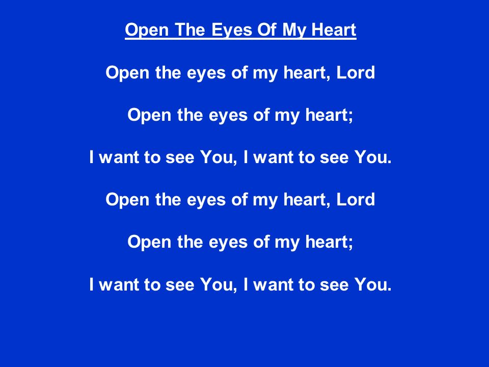 Open The Eyes Of My Heart Open the eyes of my heart, Lord