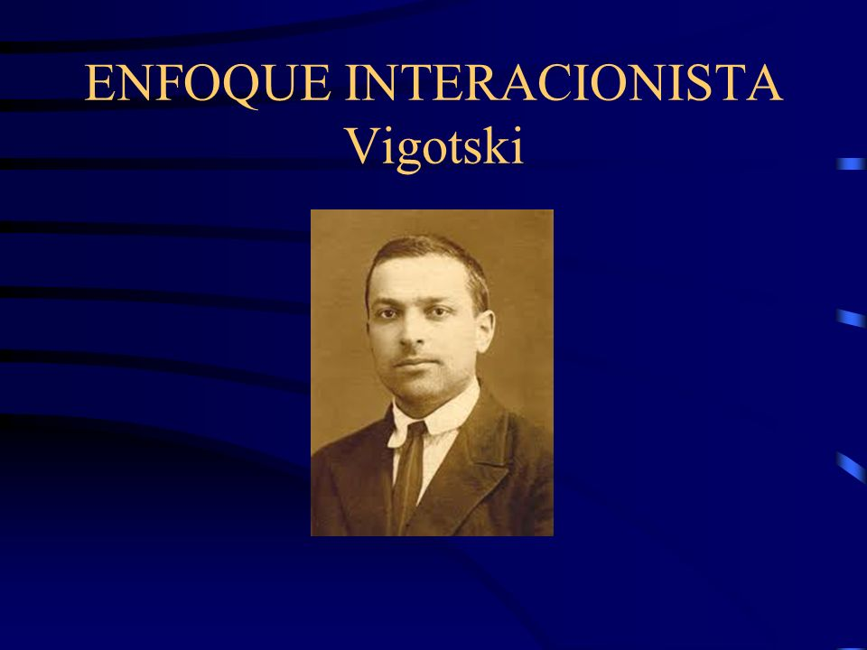ENFOQUE INTERACIONISTA Vigotski