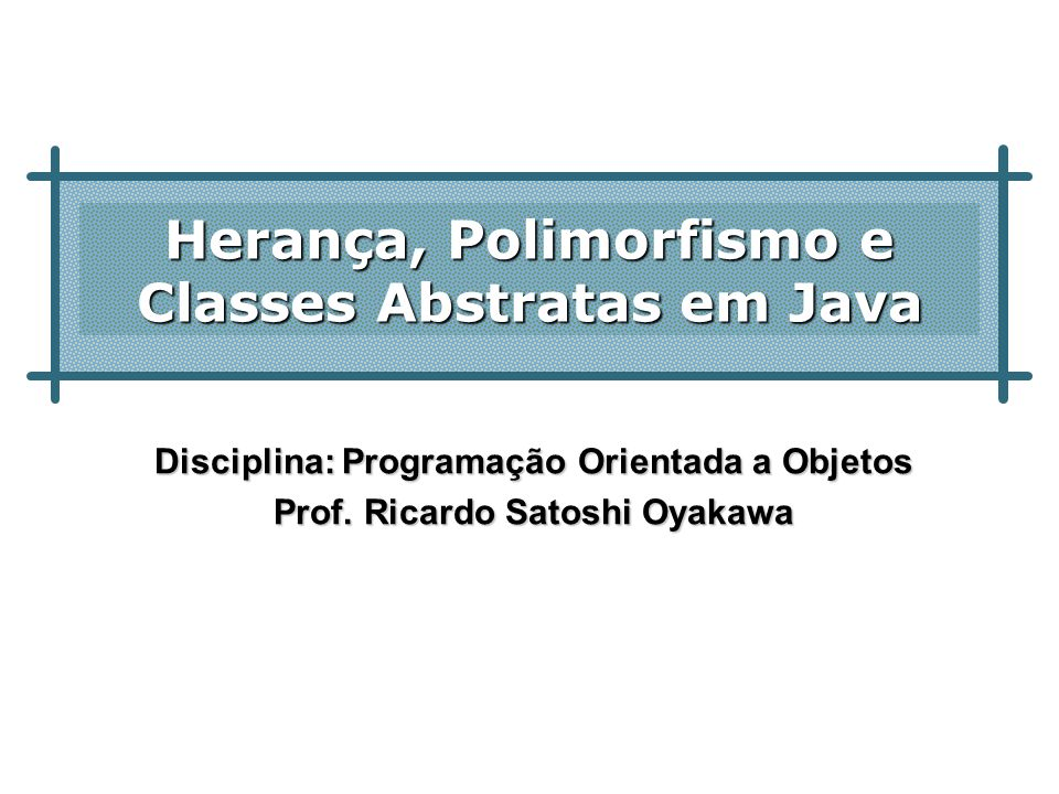 Herança, Polimorfismo e Classes Abstratas em Java