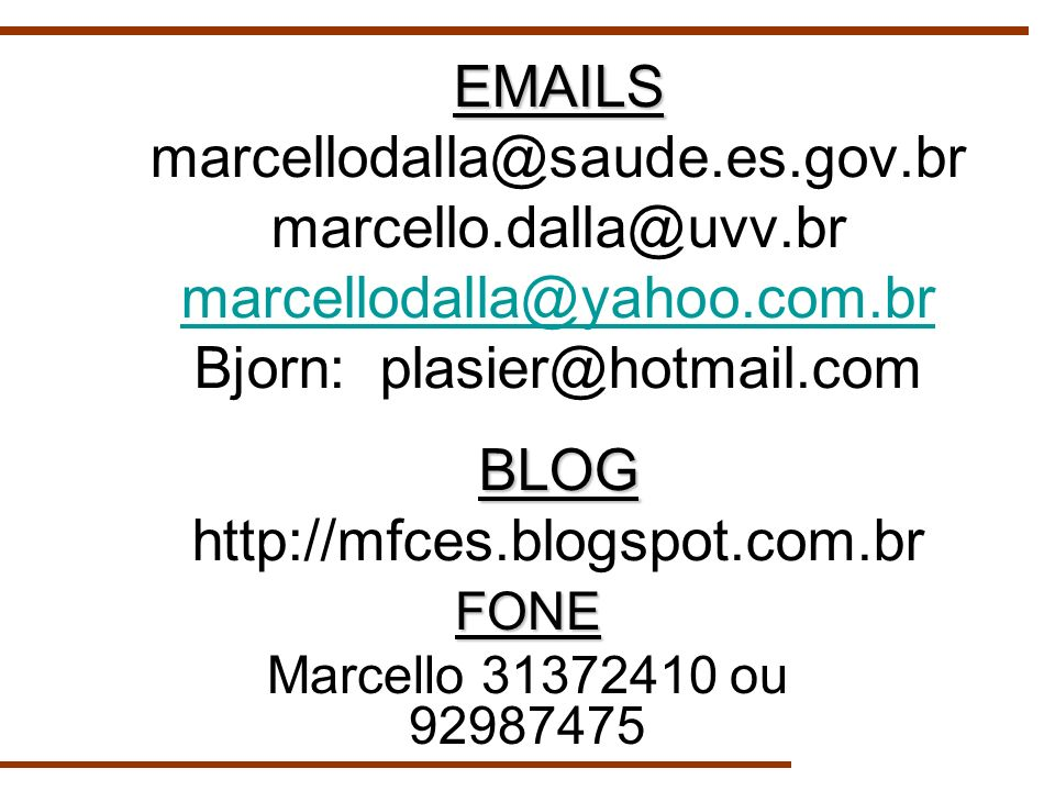 EMAILS marcellodalla@saude. es. gov. br marcello. dalla@uvv