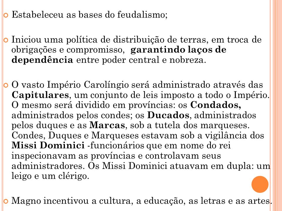 Estabeleceu as bases do feudalismo;