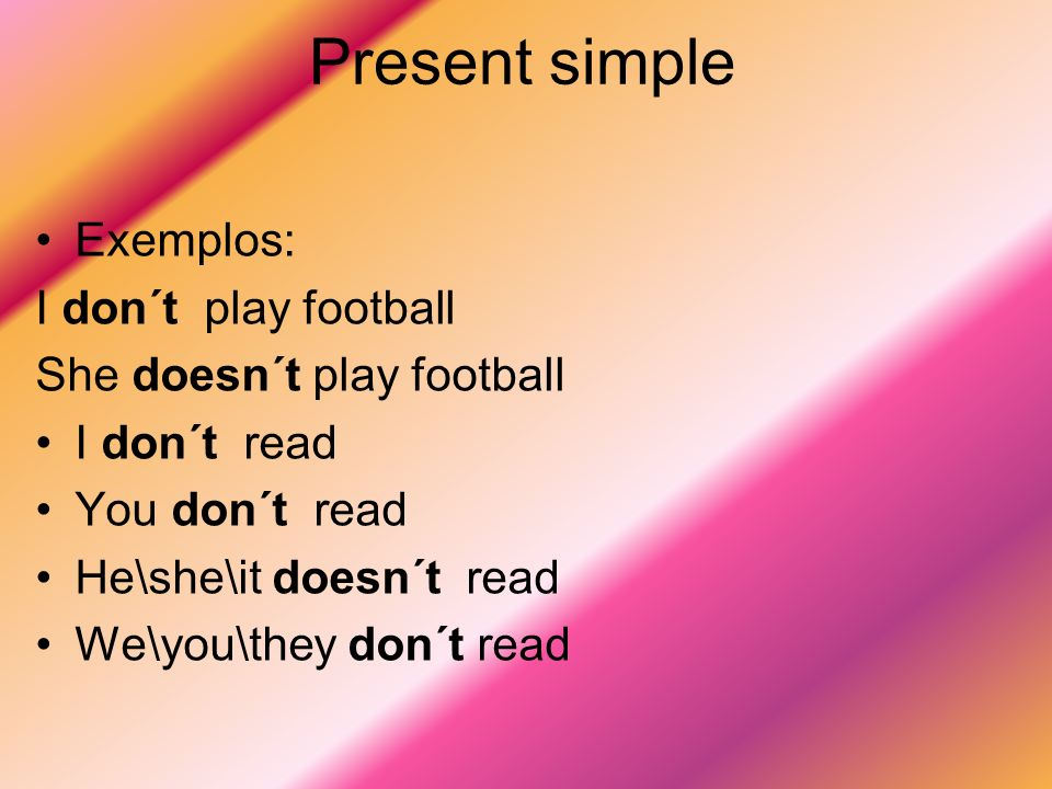 Present simple Exemplos: I don´t play football