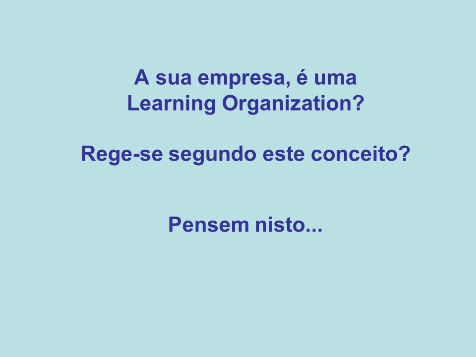 Learning Organization Rege-se segundo este conceito
