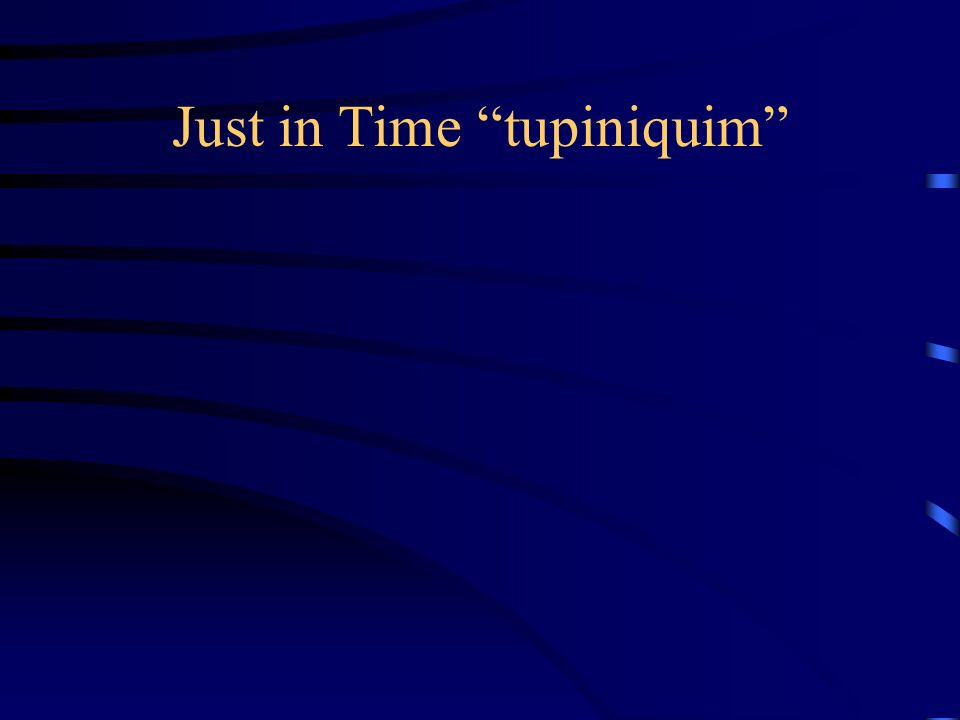 Just in Time tupiniquim