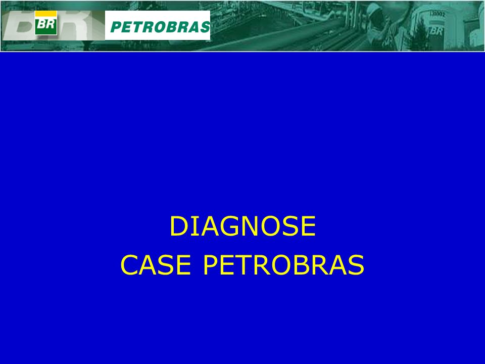 DIAGNOSE CASE PETROBRAS