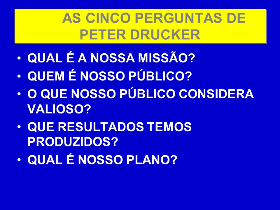 AS CINCO PERGUNTAS DE PETER DRUCKER