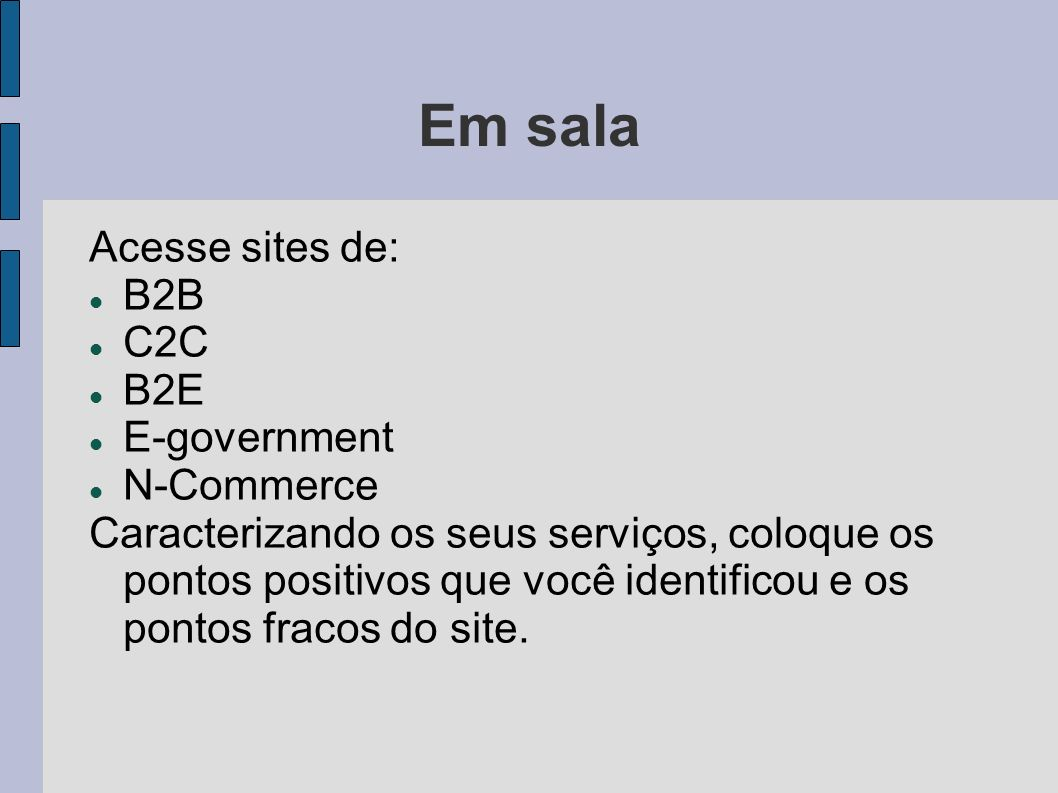 Em sala Acesse sites de: B2B C2C B2E E-government N-Commerce