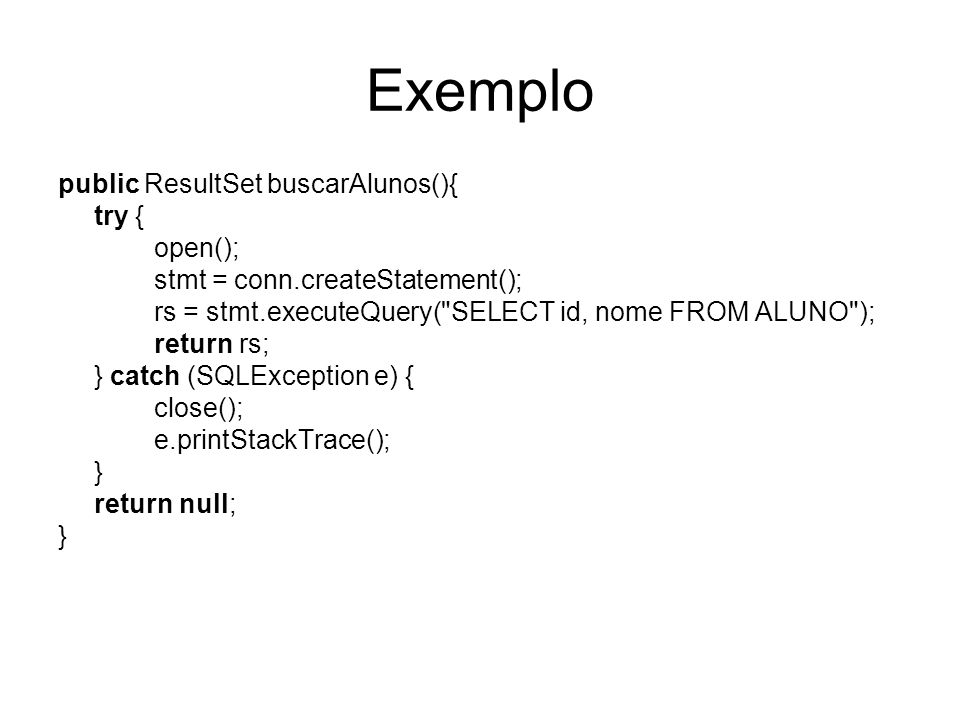 Exemplo public ResultSet buscarAlunos(){ try { open();