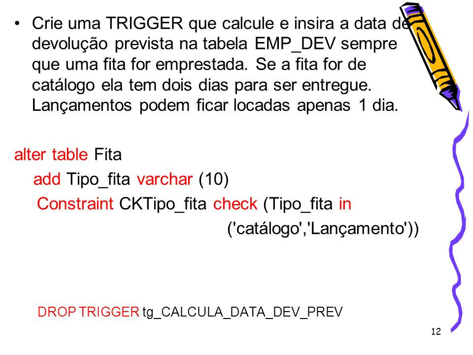add Tipo_fita varchar (10) Constraint CKTipo_fita check (Tipo_fita in