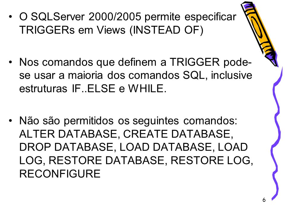 O SQLServer 2000/2005 permite especificar TRIGGERs em Views (INSTEAD OF)