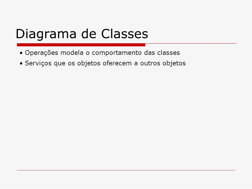 Diagrama de Classes Operações modela o comportamento das classes