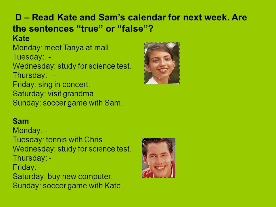 D – Read Kate and Sam's calendar for next week
