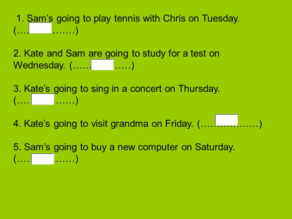1. Sam's going to play tennis with Chris on Tuesday. (………………)