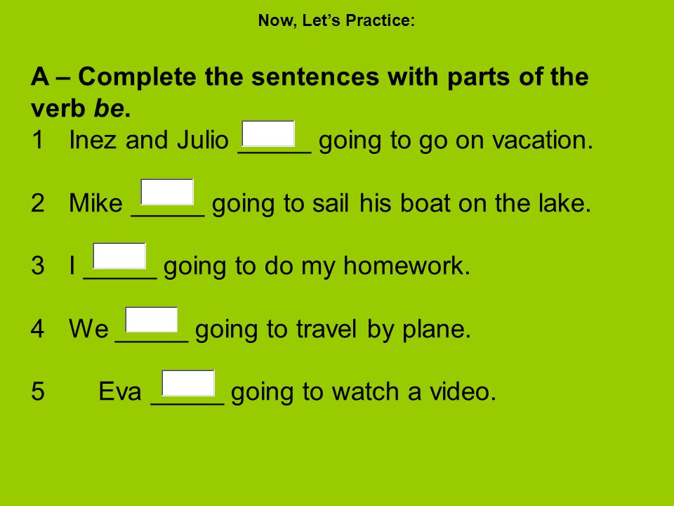 A – Complete the sentences with parts of the verb be.
