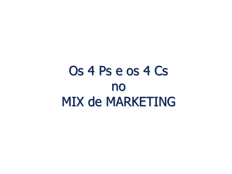 Os 4 Ps e os 4 Cs no MIX de MARKETING