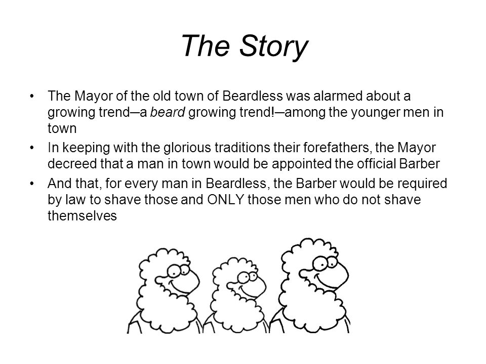 The Story The Mayor of the old town of Beardless was alarmed about a growing trend─a beard growing trend!─among the younger men in town.