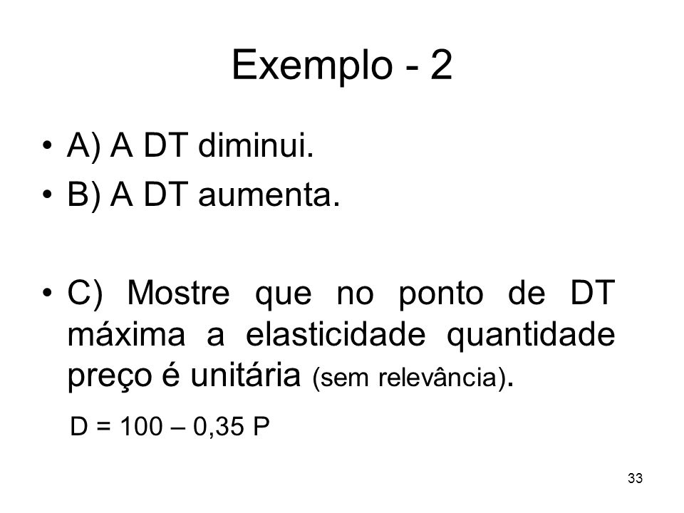 Exemplo - 2 A) A DT diminui. B) A DT aumenta.