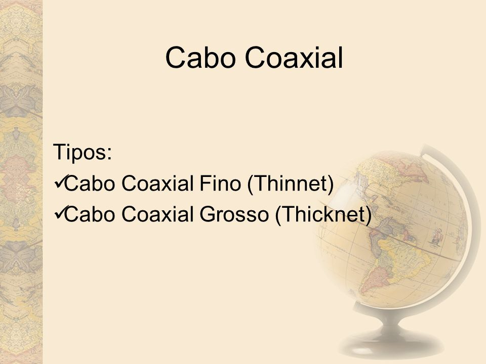 Tipos: Cabo Coaxial Fino (Thinnet) Cabo Coaxial Grosso (Thicknet)