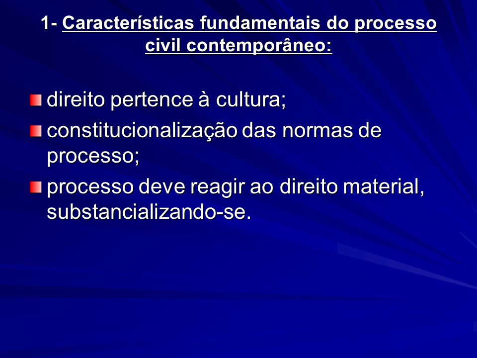 1- Características fundamentais do processo civil contemporâneo: