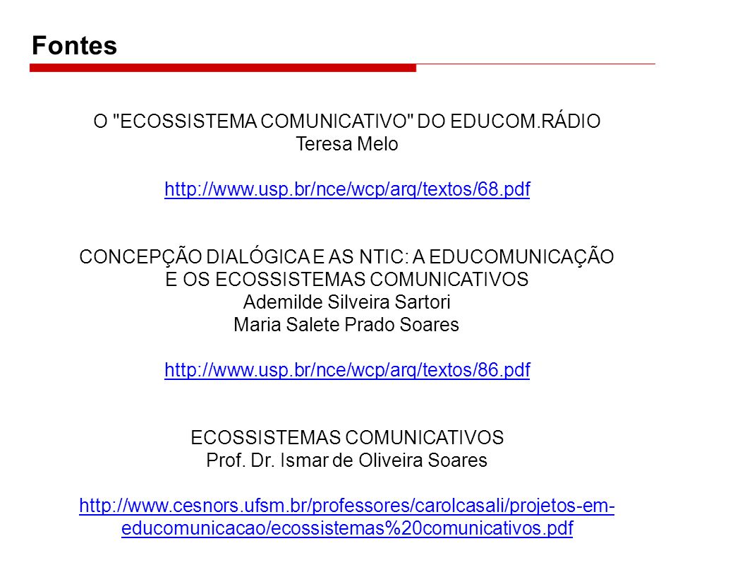 Fontes O ECOSSISTEMA COMUNICATIVO DO EDUCOM.RÁDIO Teresa Melo