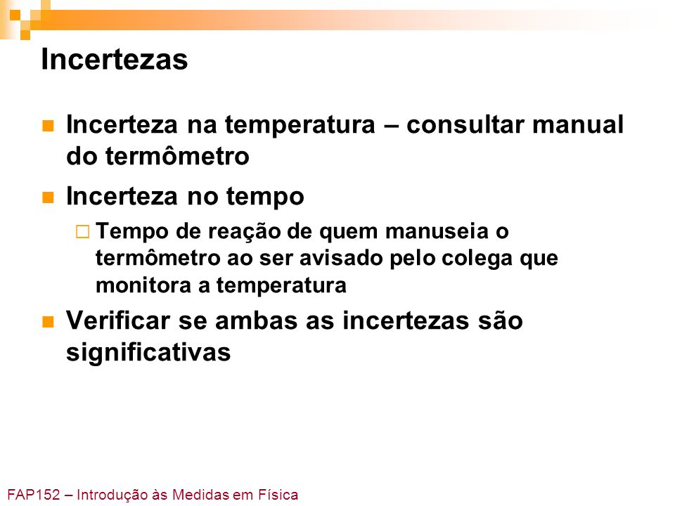 Incertezas Incerteza na temperatura – consultar manual do termômetro